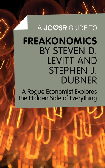 A Joosr Guide to… Freakonomics by Steven D Levitt & Stephen J Dubner - A Rogue Economist Explores the Hidden Side of Everything - cover