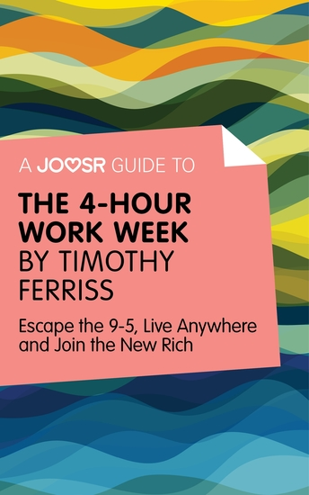 A Joosr Guide to The 4-Hour Work Week by Timothy Ferriss - Escape the 9-5 Live Anywhere and Join the New Rich - cover