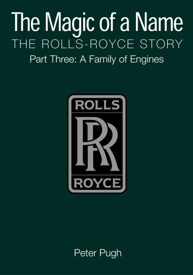 The Magic of a Name: The Rolls-Royce Story Part 3 - A Family of Engines - cover