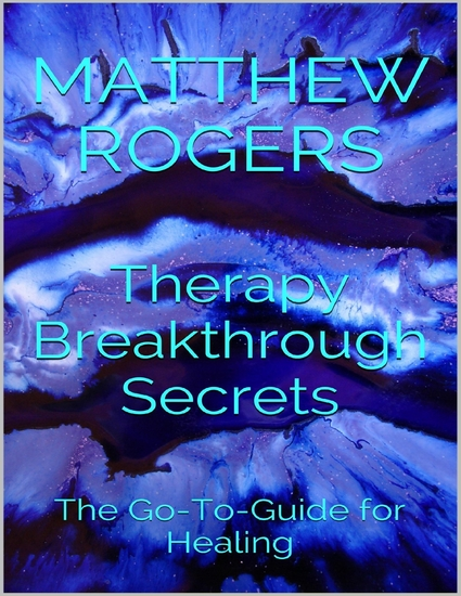 Therapy Breakthrough Secrets: The Go to Guide for Healing - cover