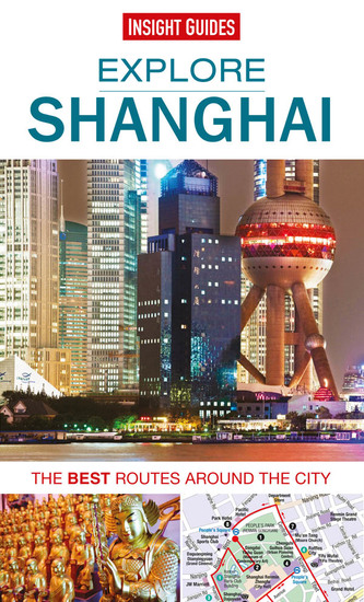 Insight Guides: Explore Shanghai - The best routes around the city - cover