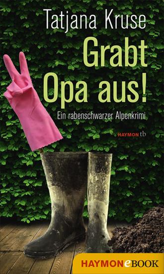 Grabt Opa aus! - Ein rabenschwarzer Alpenkrimi - cover