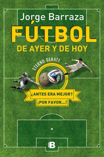 Fútbol de ayer y de hoy Eterno debate ¿antes era mejor? ¡por favor! - cover
