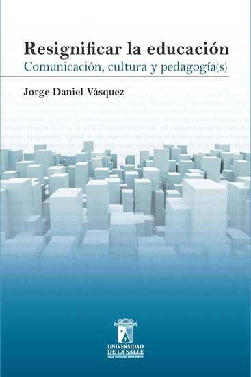Resignificar la educación - Comunicación cultura y pedagogía - cover
