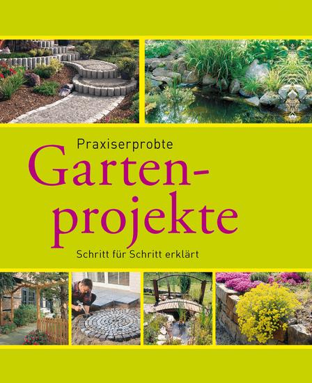Praxiserprobte Gartenprojekte - Den Garten im Griff - Schritt für Schritt erklärt - cover