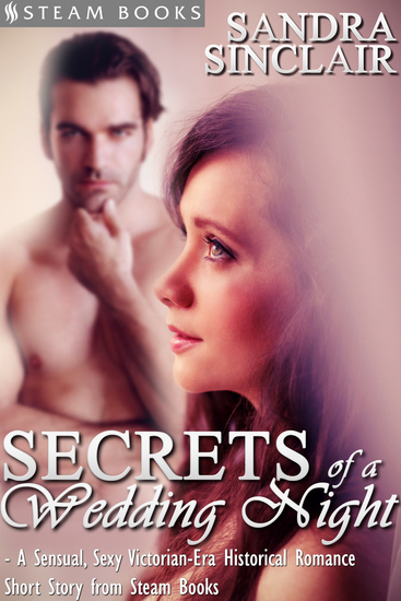 Secrets of a Wedding Night - A Sensual Sexy Victorian-Era Historical Romance Short Story from Steam Books - cover