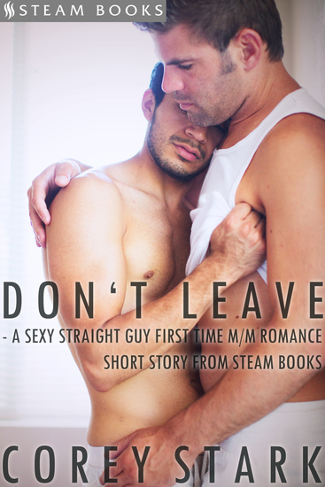 Don't Leave - A Sexy Straight Guy First Time M M Romance Short Story From Steam Books - cover