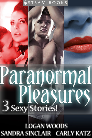 Paranormal Pleasures - 3 Sexy Stories! - cover