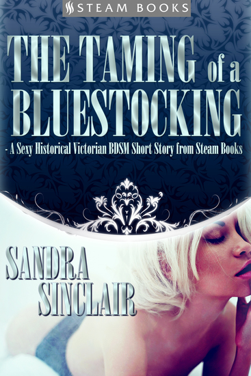 The Taming of a Bluestocking - A Sexy Historical Victorian BDSM Short Story from Steam Books - cover