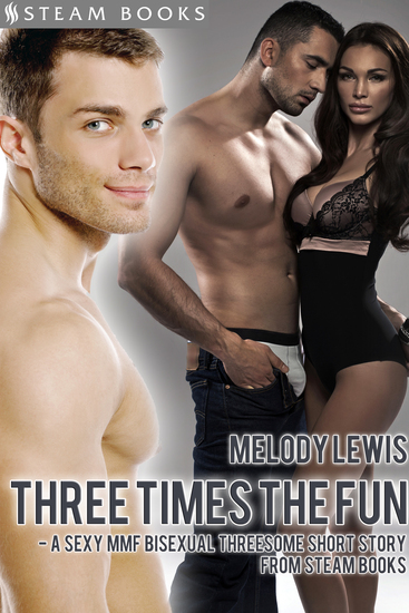 Three Times the Fun - A Sexy MMF Bisexual Threesome Short Story from Steam Books - cover