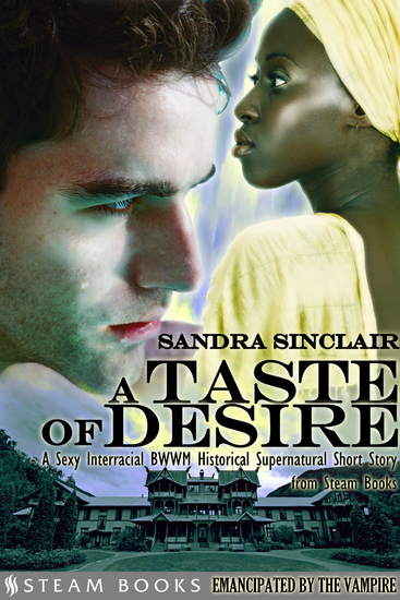 A Taste of Desire - A Sexy Interracial BWWM Historical Supernatural Short Story from Steam Books - cover