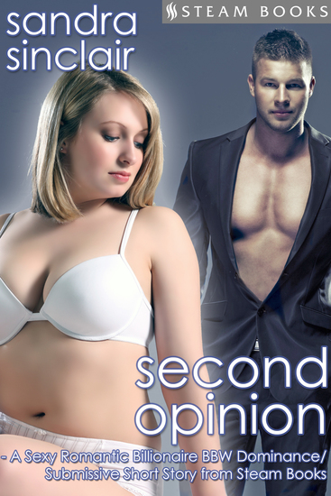 Second Opinion - A Sexy Romantic Billionaire BBW Dominance Submissive Short Story from Steam Books - cover