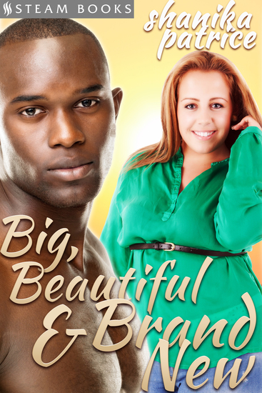 Big Beautiful & Brand New - A Sexy BBW Interracial Erotic Romance Short Story from Steam Books - cover