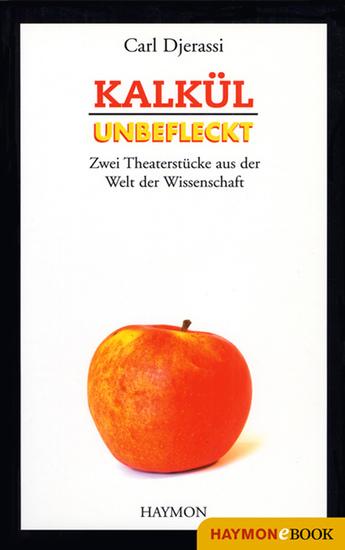Kalkül Unbefleckt - Zwei Theaterstücke aus der Welt der Wissenschaft - cover