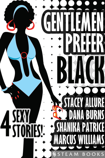 Gentlemen Prefer Black - A Sexy Bundle of 4 Interracial BWWM Short Stories from Steam Books - cover