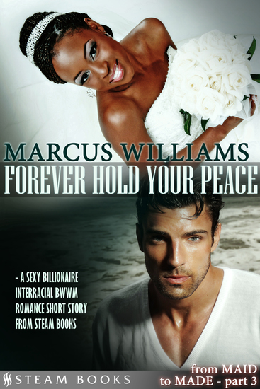 Forever Hold Your Peace - A Sexy Billionaire Interracial BWWM Romance Short Story from Steam Books - cover
