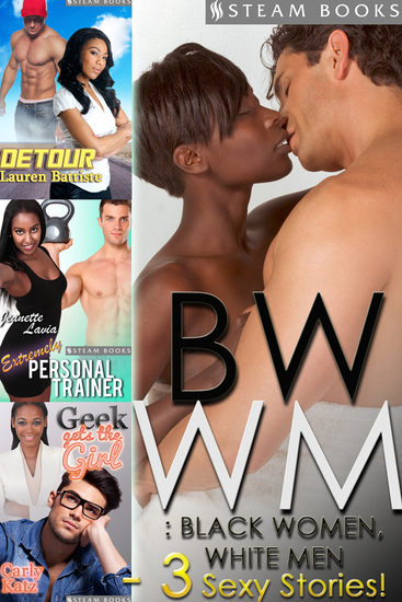 BWWM: Black Women White Men - A Sexy Bundle of 3 Interracial Erotic Stories from Steam Books - cover