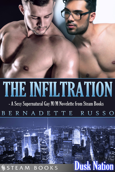 The Infiltration - A Sexy Supernatural Gay M M Novelette from Steam Books - cover