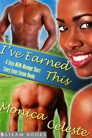 I've Earned This - A Sexy MFM Threesome Group Sex Menage Short Story from Steam Books - cover