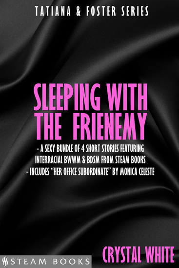 Sleeping With the Frienemy - A Sexy Bundle of 4 Short Stories Featuring Interracial BWWM & BDSM From Steam Books - cover