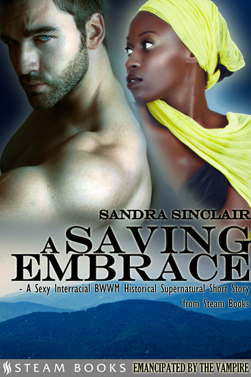 A Saving Embrace - A Sexy Interracial BWWM Historical Supernatural Short Story from Steam Books - cover