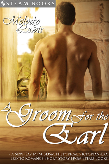 A Groom For the Earl - A Sexy Gay M M BDSM Historical Victorian-Era Erotic Romance Short Story From Steam Books - cover