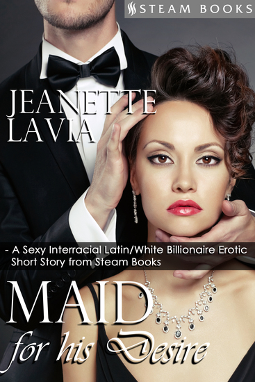 Maid For His Desire - A Sexy Billionaire Short Story from Steam Books - cover