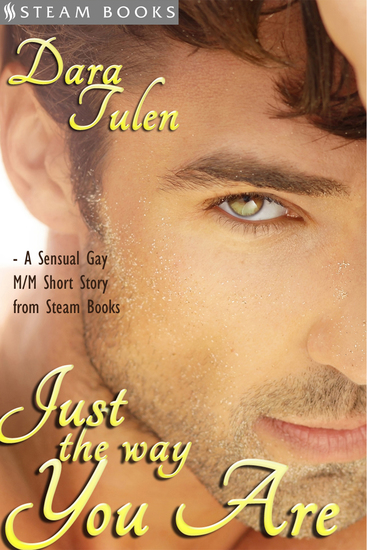 Just the Way You Are - A Sensual M M Gay Erotic Romance Short Story from Steam Books - cover
