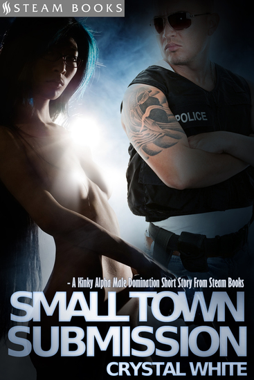 Small Town Submission - A Kinky Alpha Male Domination Short Story From Steam Books - cover
