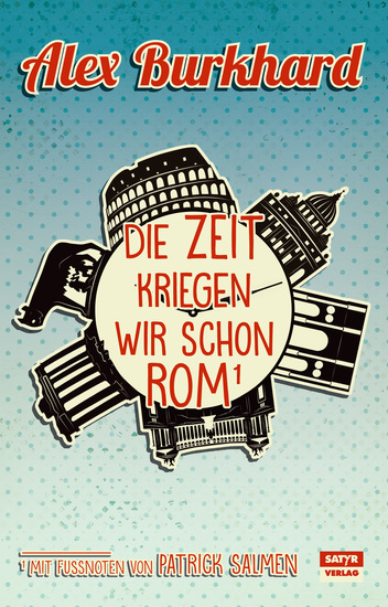 Die Zeit kriegen wir schon Rom - Ein literarischer Reiseführer aus der Ewigen Stadt - cover