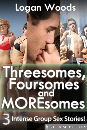 Threesomes Foursomes and Moresomes - A Sexy Bundle of 3 Intense Group Sex Erotic Stories from Steam Books - cover