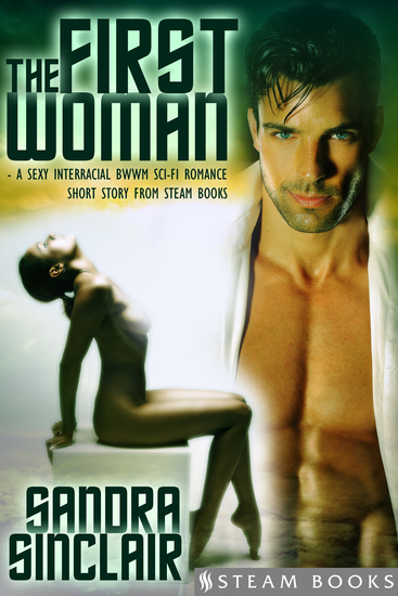 The First Woman - A Sexy Interracial BWWM Sci-Fi Romance Short Story from Steam Books - cover