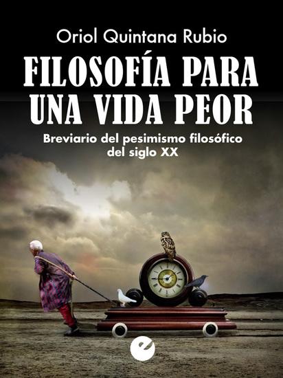 Filosofía para una vida peor - Breviario del pesimismo filosófico del siglo XX - cover