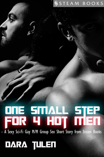 One Small Step for 4 Hot Men - Sci-Fi M M Gay Erotic Short Story from Steam Books - cover