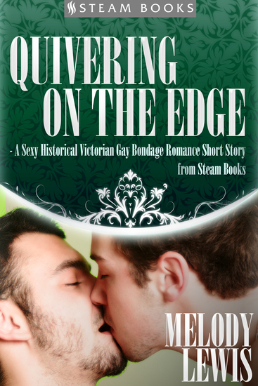 Quivering on the Edge - A Sexy Historical Victorian Gay Bondage Romance Short Story from Steam Books - cover