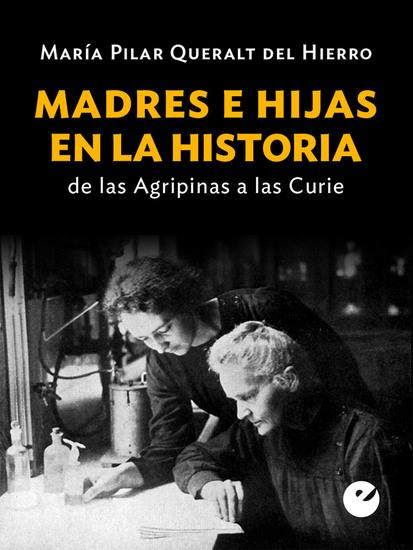 Madres e hijas en la historia - De las Agripinas a las Curie - cover