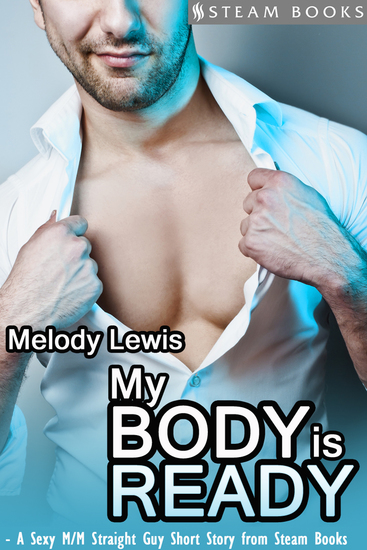 My Body is Ready - A Sexy M M Straight Guy Short Story From Steam Books - cover