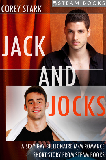 Jack and Jocks - A Sexy Gay Billionaire Romance Short Story From Steam Books - cover