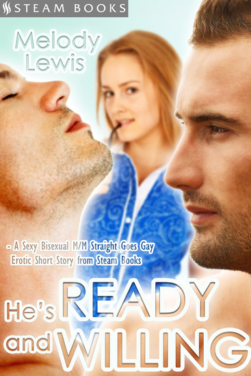 He's Ready and Willing - A Sexy Bisexual MMF Straight Goes Gay Erotic Short Story from Steam Books - cover