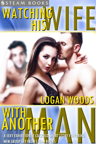 Watching His Wife With Another Man - A Sexy Exhibitionist Cuckold Short Story Featuring MFM Group Sex from Steam Books - cover