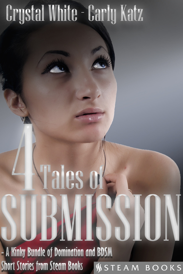 4 TALES OF SUBMISSION - A Kinky Bundle of Domination and BDSM Short Stories from Steam Books - cover