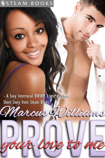 Prove Your Love to Me - Sexy Interracial BWWM Erotic Romance from Steam Books - cover