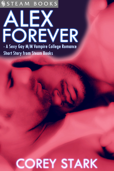 Alex Forever - A Sexy Gay M M Vampire College Romance Short Story from Steam Books - cover