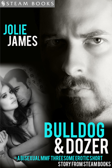 Bulldog & Dozer - A Bisexual MMF Threesome Erotic Short Story from Steam Books - cover