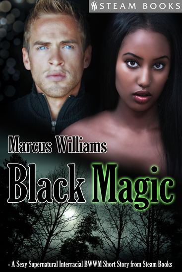 Black Magic - A Sexy Supernatural Interracial BWWM Short Story from Steam Books - cover