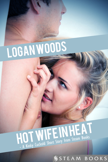 Hot Wife in Heat - A Kinky Cuckold Short Story from Steam Books - cover