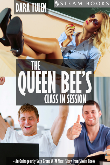 The Queen Bee's Class in Session - An Outrageously Sexy Group MFM Short Story from Steam Books - cover