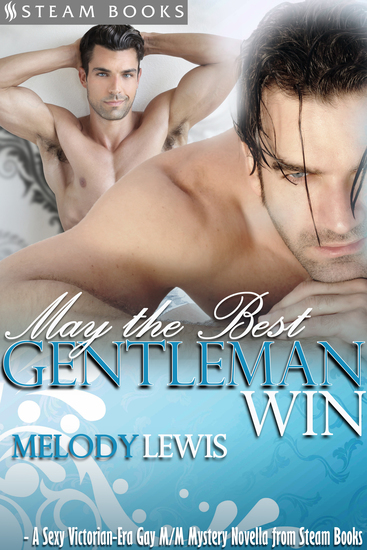 May the Best Gentleman Win - A Sexy Victorian-Era Gay M M Mystery Novella from Steam Books - cover