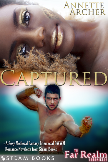 Captured - A Sexy Medieval Fantasy Interracial BWWM Romance Novelette from Steam Books - cover