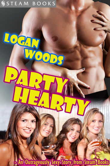 Party Hearty - An Outrageously Sexy Story from Steam Books - cover